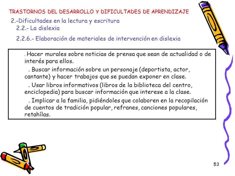 53 TRASTORNOS DEL DESARROLLO Y DIFICULTADES DE APRENDIZAJE 2.-Dificultades en la lectura y escritura 2.2.- La dislexia 2.2.6.- Elaboración de material