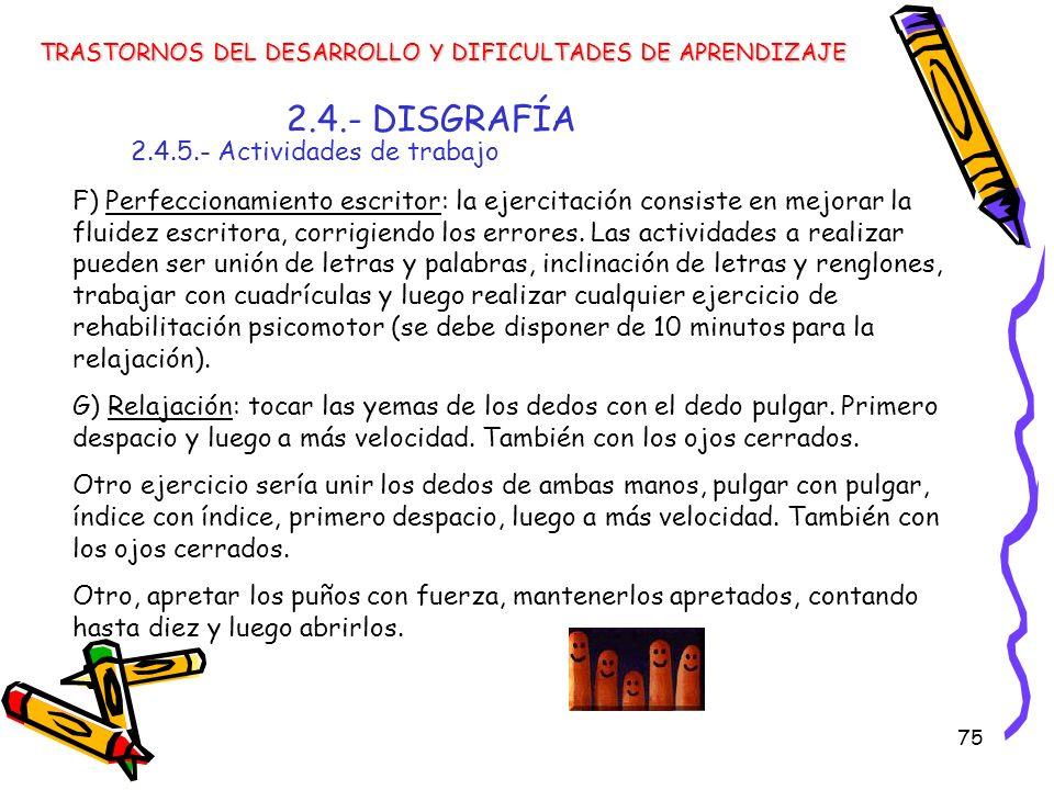 75 2.4.- DISGRAFÍA 2.4.5.- Actividades de trabajo TRASTORNOS DEL DESARROLLO Y DIFICULTADES DE APRENDIZAJE F) Perfeccionamiento escritor: la ejercitaci