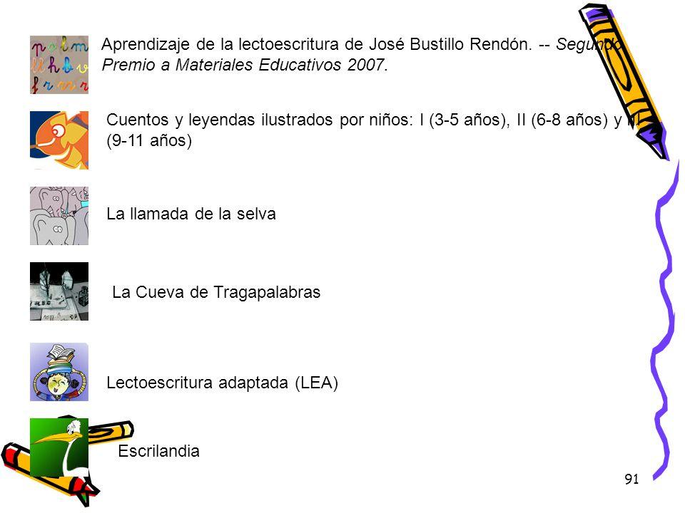 91 Aprendizaje de la lectoescritura de José Bustillo Rendón. -- Segundo Premio a Materiales Educativos 2007. Cuentos y leyendas ilustrados por niños: