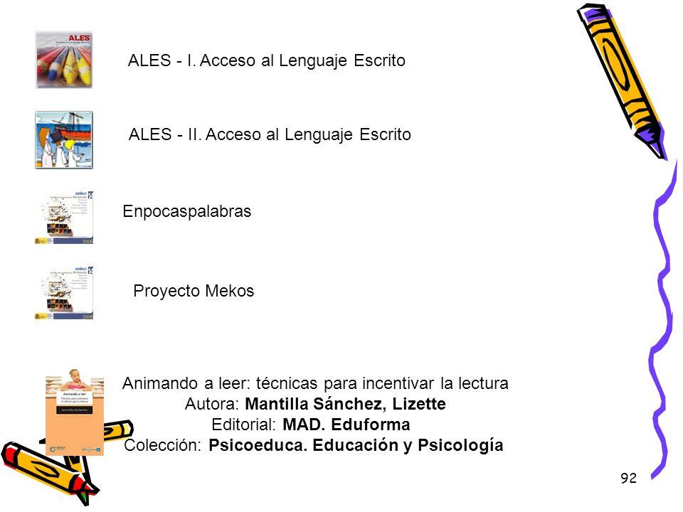 92 ALES - I. Acceso al Lenguaje Escrito ALES - II. Acceso al Lenguaje Escrito Enpocaspalabras Proyecto Mekos Animando a leer: técnicas para incentivar