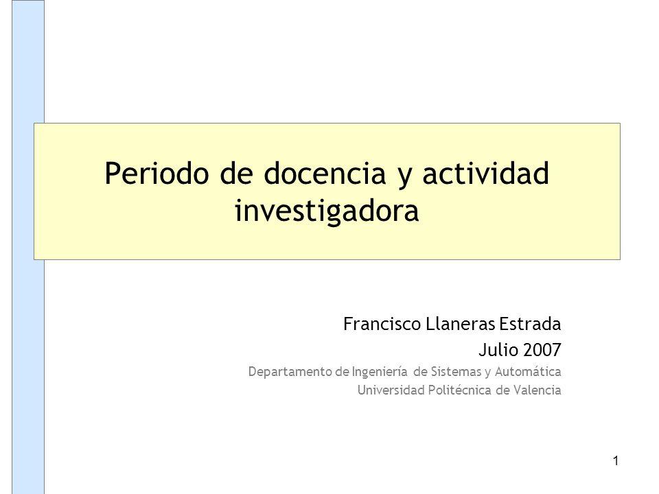 1 Francisco Llaneras Estrada Julio 2007 Departamento de Ingeniería de Sistemas y Automática Universidad Politécnica de Valencia Periodo de docencia y