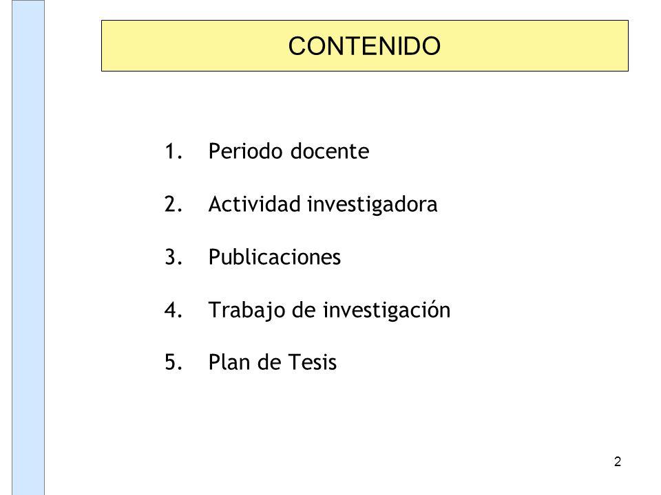 2 CONTENIDO 1.Periodo docente 2.Actividad investigadora 3.Publicaciones 4.Trabajo de investigación 5.Plan de Tesis