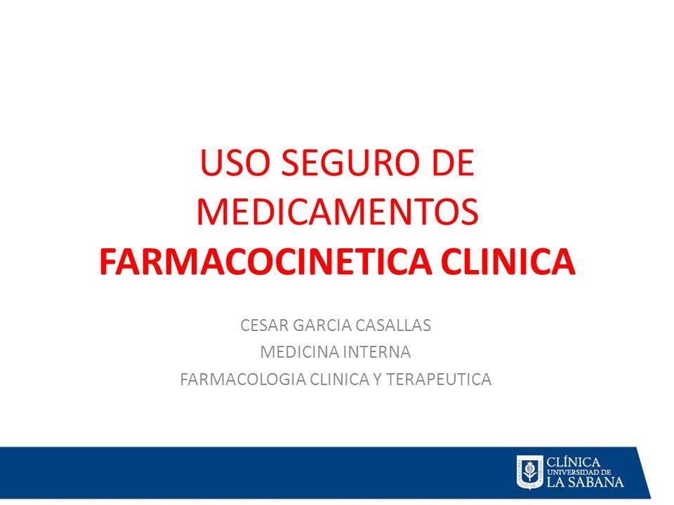 USO SEGURO DE MEDICAMENTOS FARMACOCINETICA CLINICA CESAR GARCIA CASALLAS MEDICINA INTERNA FARMACOLOGIA CLINICA Y TERAPEUTICA
