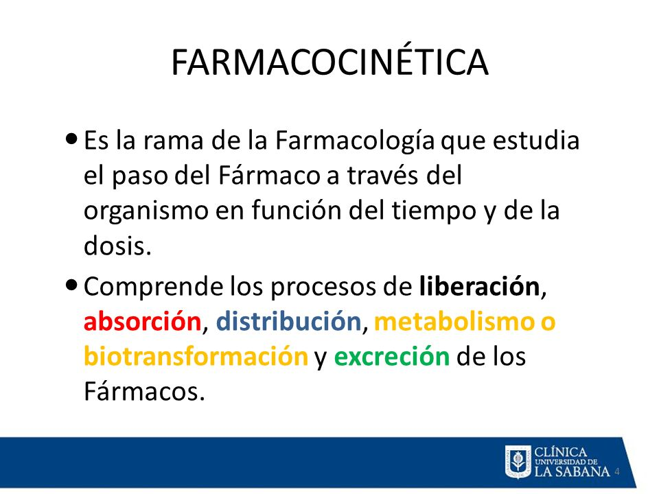 FARMACOCINÉTICA Es la rama de la Farmacología que estudia el paso del Fármaco a través del organismo en función del tiempo y de la dosis. Comprende lo