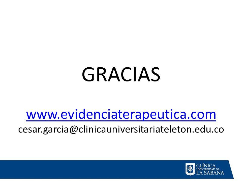 GRACIAS www.evidenciaterapeutica.com cesar.garcia@clinicauniversitariateleton.edu.co www.evidenciaterapeutica.com