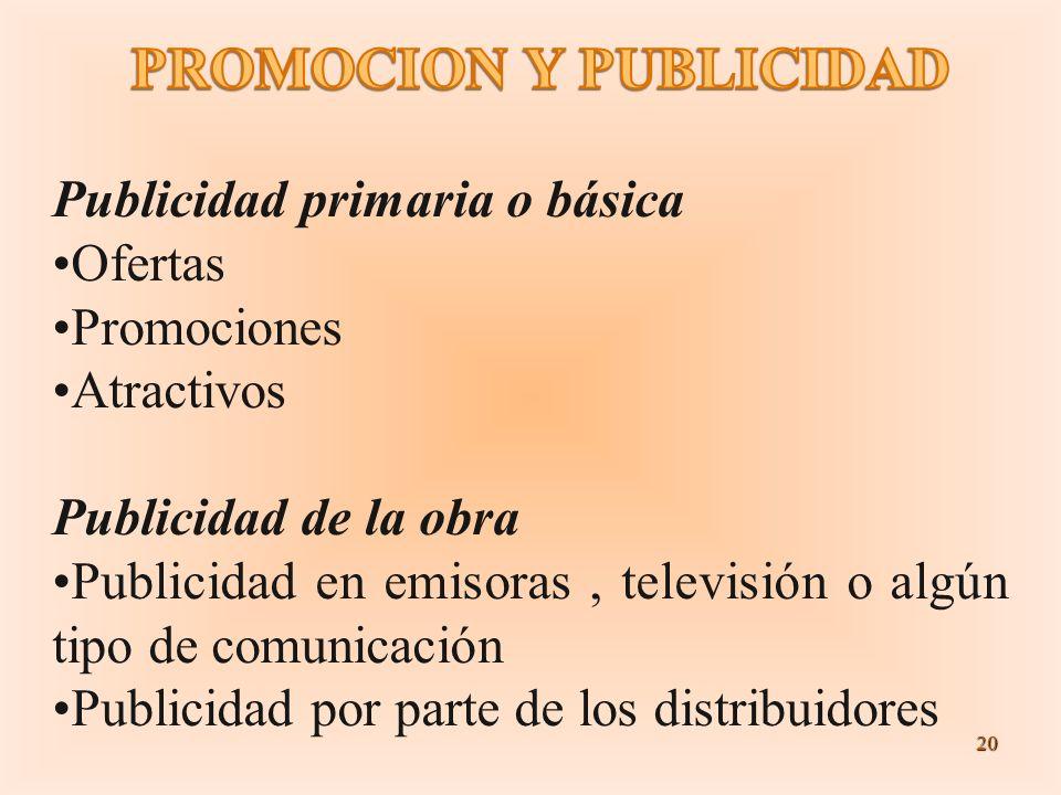 20 Publicidad primaria o básica Ofertas Promociones Atractivos Publicidad de la obra Publicidad en emisoras, televisión o algún tipo de comunicación P
