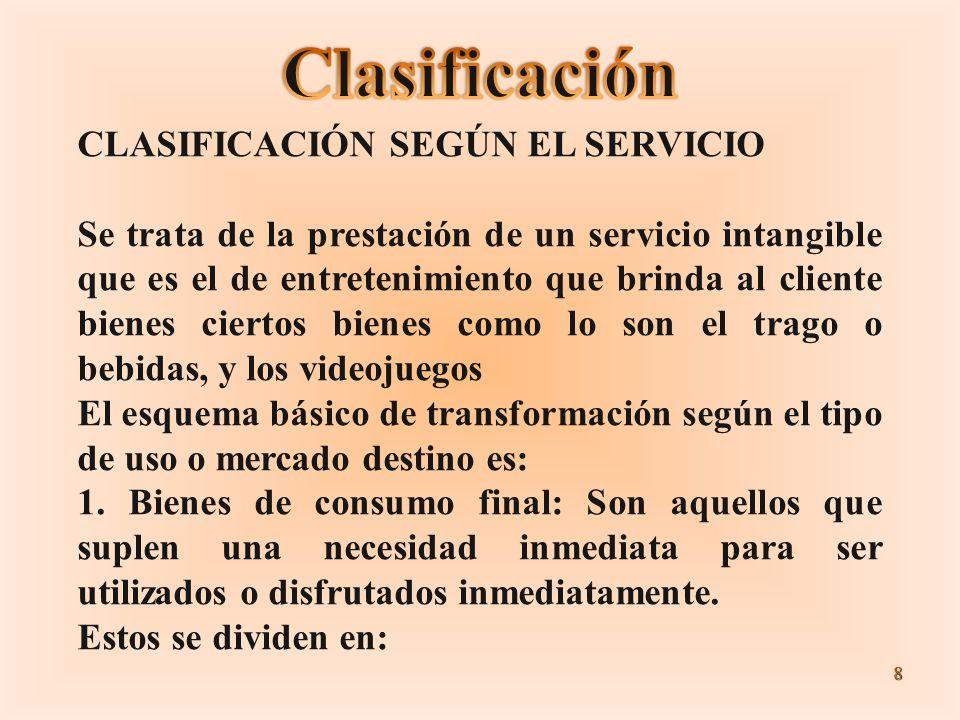 8 CLASIFICACIÓN SEGÚN EL SERVICIO Se trata de la prestación de un servicio intangible que es el de entretenimiento que brinda al cliente bienes cierto
