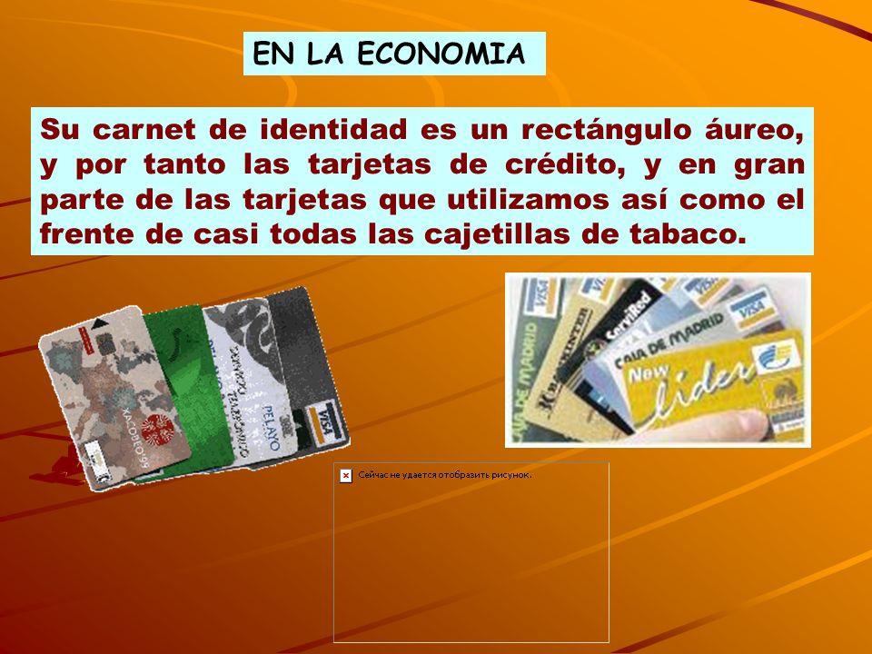 Su carnet de identidad es un rectángulo áureo, y por tanto las tarjetas de crédito, y en gran parte de las tarjetas que utilizamos así como el frente