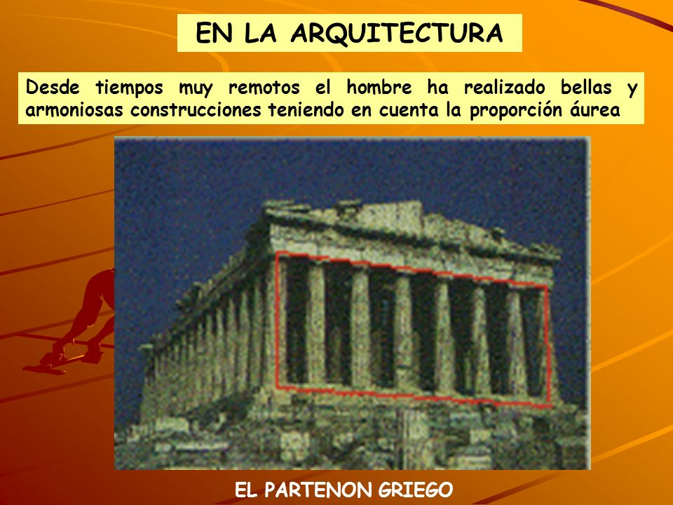 EN LA ARQUITECTURA EL PARTENON GRIEGO Desde tiempos muy remotos el hombre ha realizado bellas y armoniosas construcciones teniendo en cuenta la propor