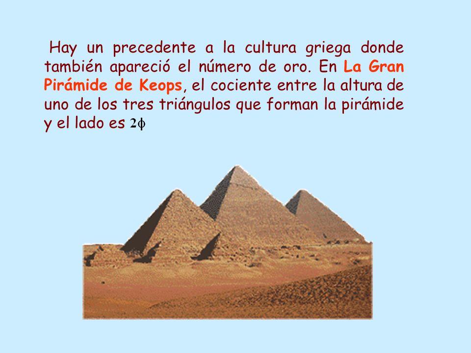 Hay un precedente a la cultura griega donde también apareció el número de oro. En La Gran Pirámide de Keops, el cociente entre la altura de uno de los