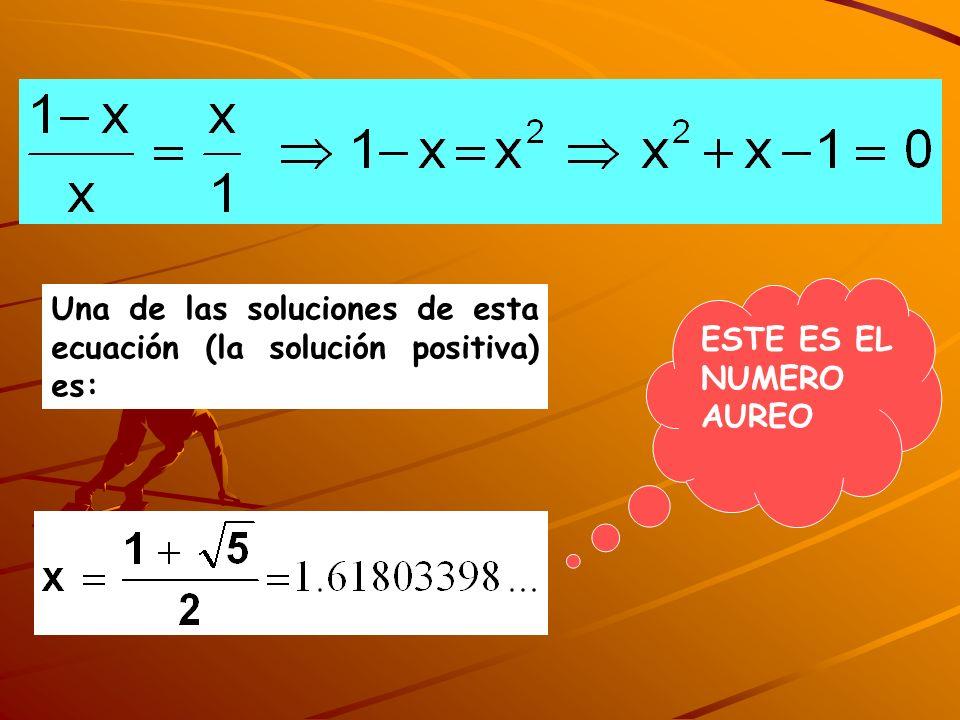 Una de las soluciones de esta ecuación (la solución positiva) es: ESTE ES EL NUMERO AUREO
