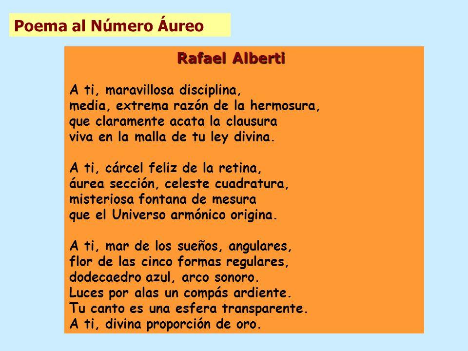 Rafael Alberti A ti, maravillosa disciplina, media, extrema razón de la hermosura, que claramente acata la clausura viva en la malla de tu ley divina.
