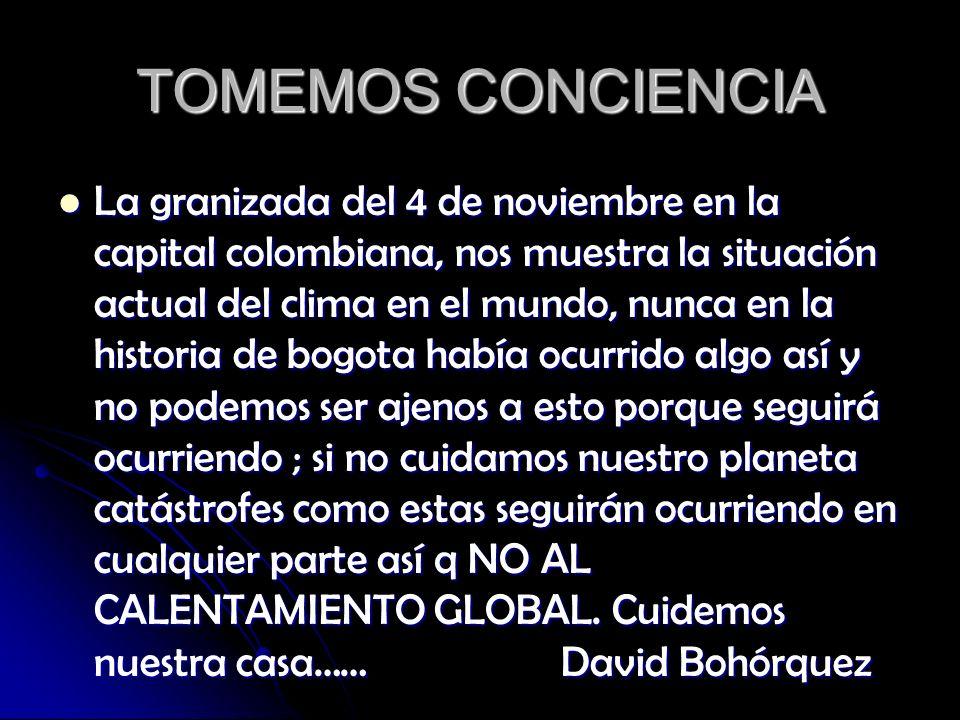 TOMEMOS CONCIENCIA La granizada del 4 de noviembre en la capital colombiana, nos muestra la situación actual del clima en el mundo, nunca en la historia de bogota había ocurrido algo así y no podemos ser ajenos a esto porque seguirá ocurriendo ; si no cuidamos nuestro planeta catástrofes como estas seguirán ocurriendo en cualquier parte así q NO AL CALENTAMIENTO GLOBAL.