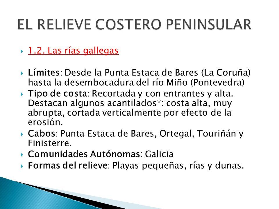 1.2. Las rías gallegas Límites: Desde la Punta Estaca de Bares (La Coruña) hasta la desembocadura del río Miño (Pontevedra) Tipo de costa: Recortada y