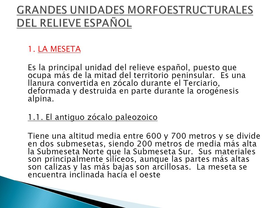 1. LA MESETA Es la principal unidad del relieve español, puesto que ocupa más de la mitad del territorio peninsular. Es una llanura convertida en zóca