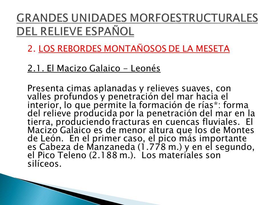 2. LOS REBORDES MONTAÑOSOS DE LA MESETA 2.1. El Macizo Galaico - Leonés Presenta cimas aplanadas y relieves suaves, con valles profundos y penetración