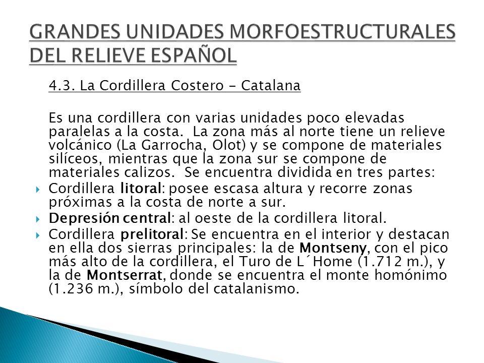4.3. La Cordillera Costero - Catalana Es una cordillera con varias unidades poco elevadas paralelas a la costa. La zona más al norte tiene un relieve