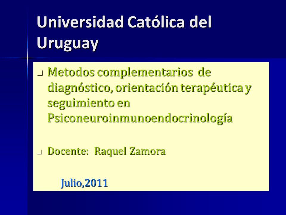 Universidad Católica del Uruguay Metodos complementarios de diagnóstico, orientación terapéutica y seguimiento en Psiconeuroinmunoendocrinología Metod