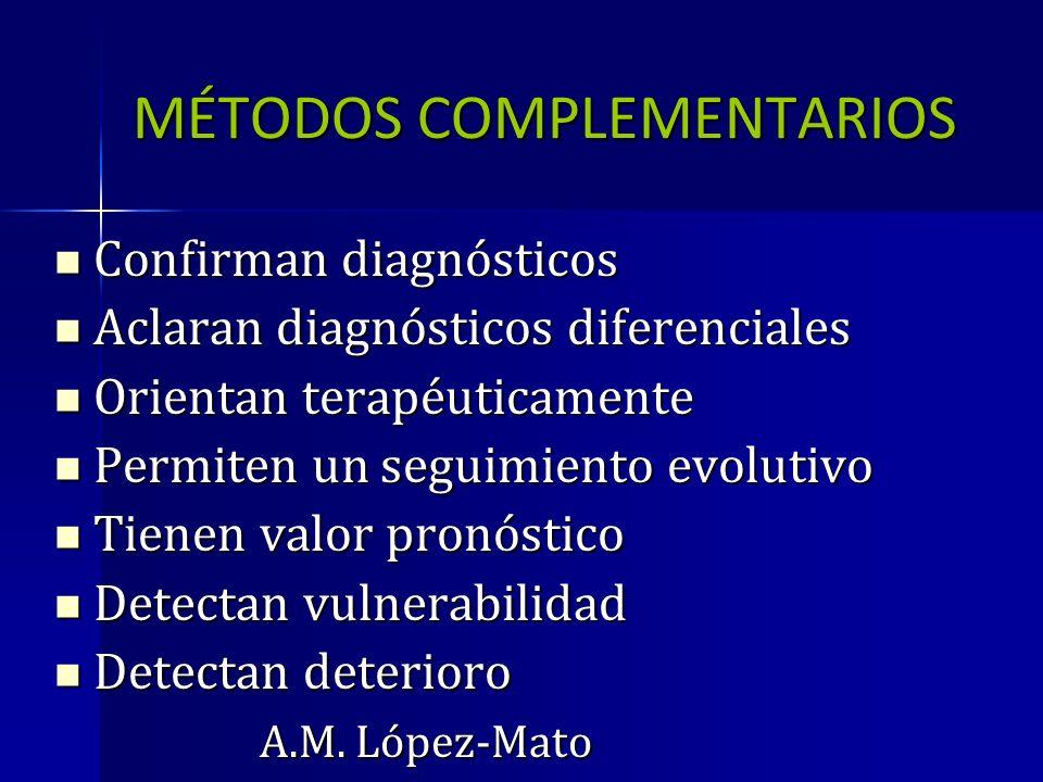 MÉTODOS COMPLEMENTARIOS Confirman diagnósticos Confirman diagnósticos Aclaran diagnósticos diferenciales Aclaran diagnósticos diferenciales Orientan t