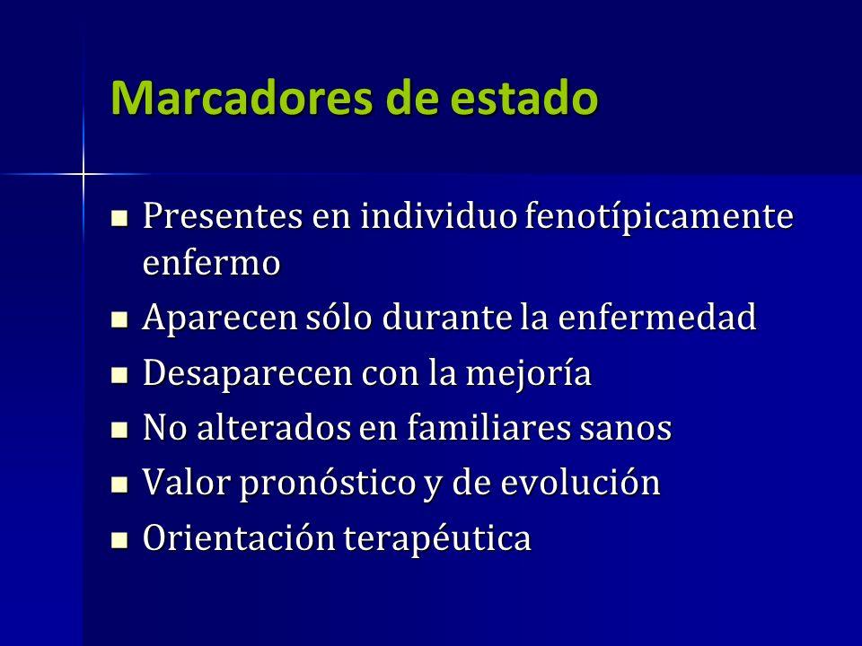 Marcadores de estado Presentes en individuo fenotípicamente enfermo Presentes en individuo fenotípicamente enfermo Aparecen sólo durante la enfermedad