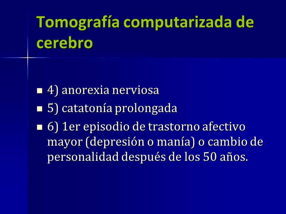 Tomografía computarizada de cerebro 4) anorexia nerviosa 4) anorexia nerviosa 5) catatonía prolongada 5) catatonía prolongada 6) 1er episodio de trast
