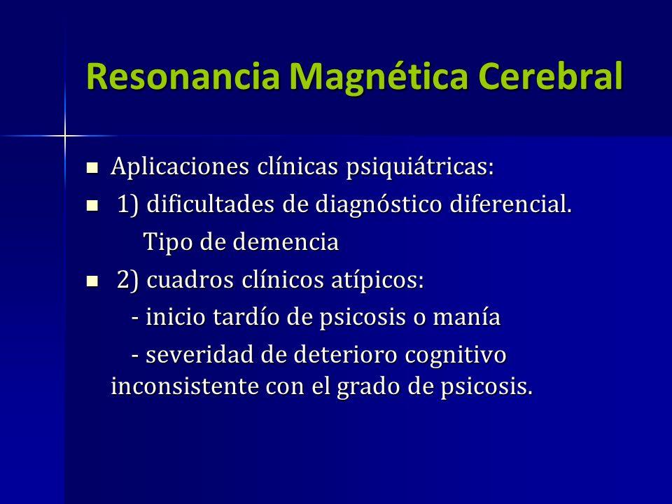 Resonancia Magnética Cerebral Aplicaciones clínicas psiquiátricas: Aplicaciones clínicas psiquiátricas: 1) dificultades de diagnóstico diferencial. 1)
