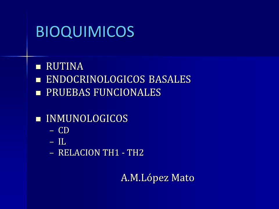 BIOQUIMICOS RUTINA RUTINA ENDOCRINOLOGICOS BASALES ENDOCRINOLOGICOS BASALES PRUEBAS FUNCIONALES PRUEBAS FUNCIONALES INMUNOLOGICOS INMUNOLOGICOS –CD –I