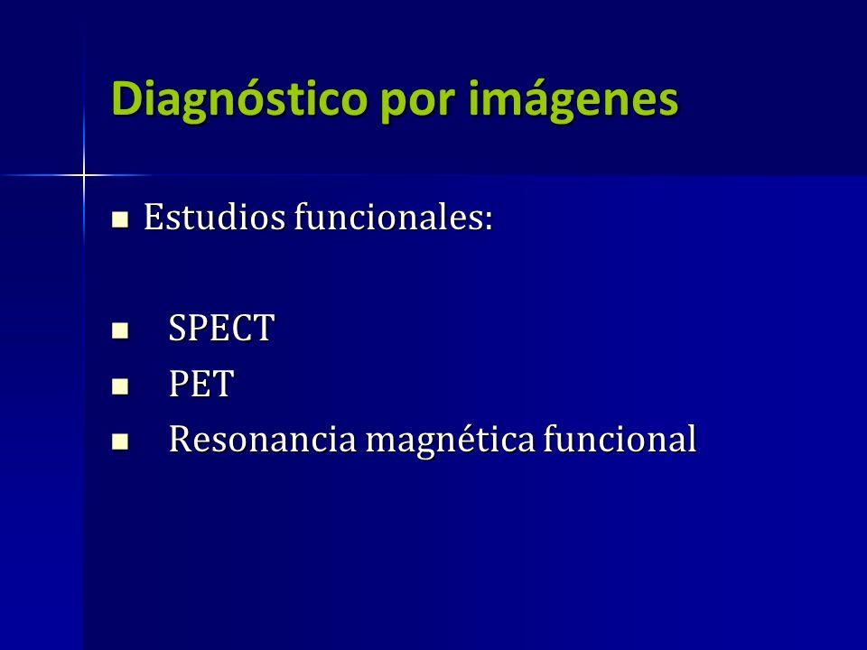Diagnóstico por imágenes Estudios funcionales: Estudios funcionales: SPECT SPECT PET PET Resonancia magnética funcional Resonancia magnética funcional