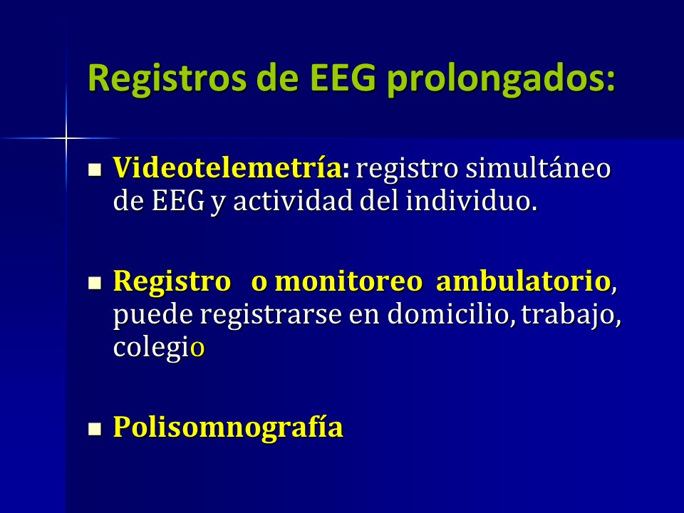 Registros de EEG prolongados: Videotelemetría: registro simultáneo de EEG y actividad del individuo. Videotelemetría: registro simultáneo de EEG y act