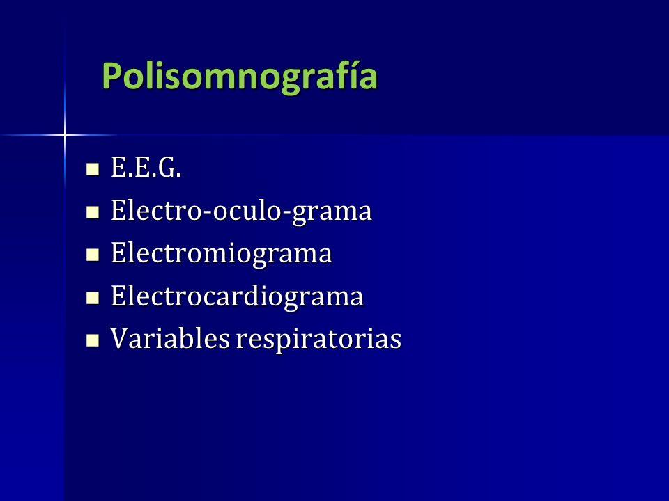 Polisomnografía E.E.G. E.E.G. Electro-oculo-grama Electro-oculo-grama Electromiograma Electromiograma Electrocardiograma Electrocardiograma Variables