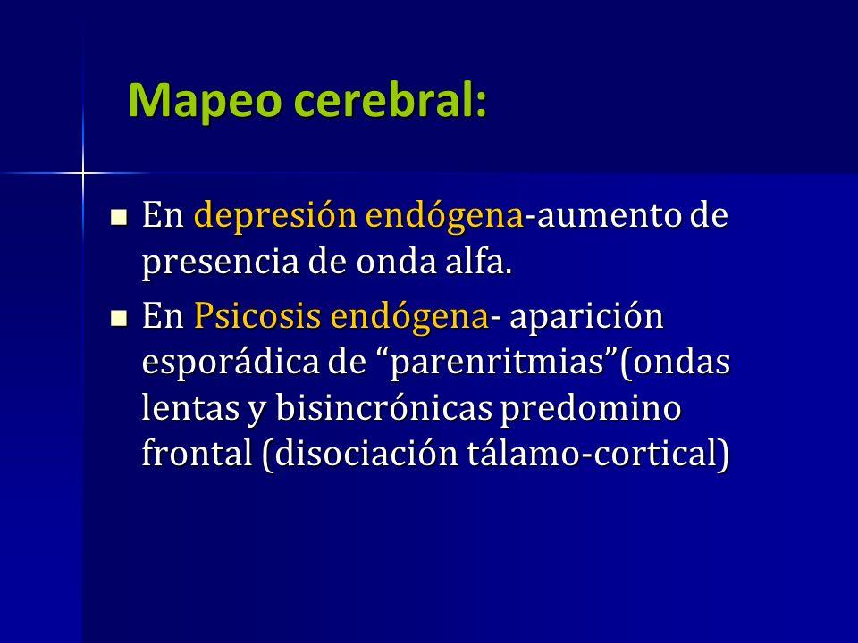 Mapeo cerebral: En depresión endógena-aumento de presencia de onda alfa. En depresión endógena-aumento de presencia de onda alfa. En Psicosis endógena