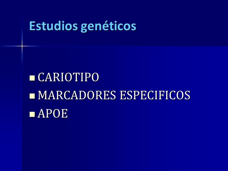 Estudios genéticos CARIOTIPO CARIOTIPO MARCADORES ESPECIFICOS MARCADORES ESPECIFICOS APOE APOE