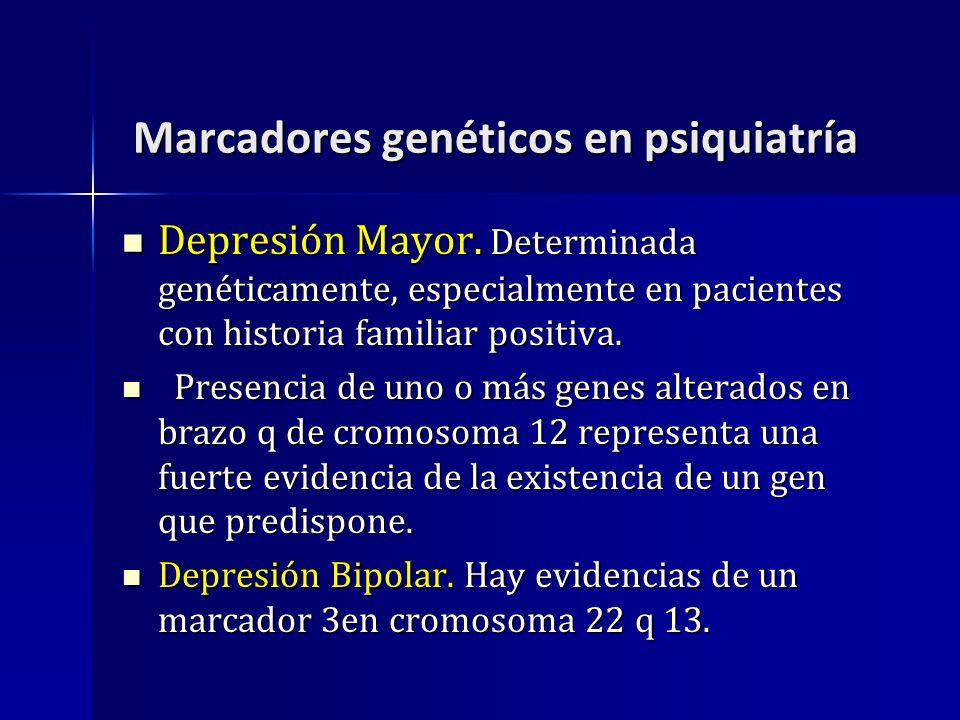 Marcadores genéticos en psiquiatría Marcadores genéticos en psiquiatría Depresión Mayor. Determinada genéticamente, especialmente en pacientes con his
