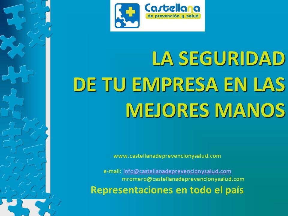 LA SEGURIDAD DE TU EMPRESA EN LAS MEJORES MANOS www.castellanadeprevencionysalud.com e-mail: info@castellanadeprevencionysalud.cominfo@castellanadepre