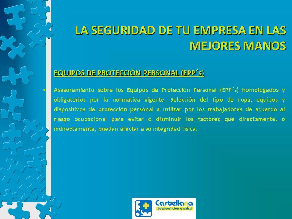 LA SEGURIDAD DE TU EMPRESA EN LAS MEJORES MANOS EQUIPOS DE PROTECCIÓN PERSONAL (EPP´s) Asesoramiento sobre los Equipos de Protección Personal (EPP´s)