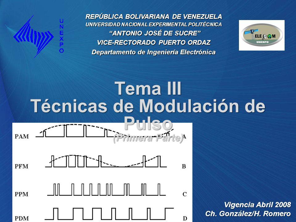 Tema III Técnicas de Modulación de Pulso (Primera Parte) REPÚBLICA BOLIVARIANA DE VENEZUELA UNIVERSIDAD NACIONAL EXPERIMENTAL POLITÉCNICA ANTONIO JOSÉ