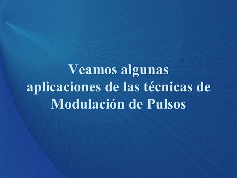 Veamos algunas aplicaciones de las técnicas de Modulación de Pulsos