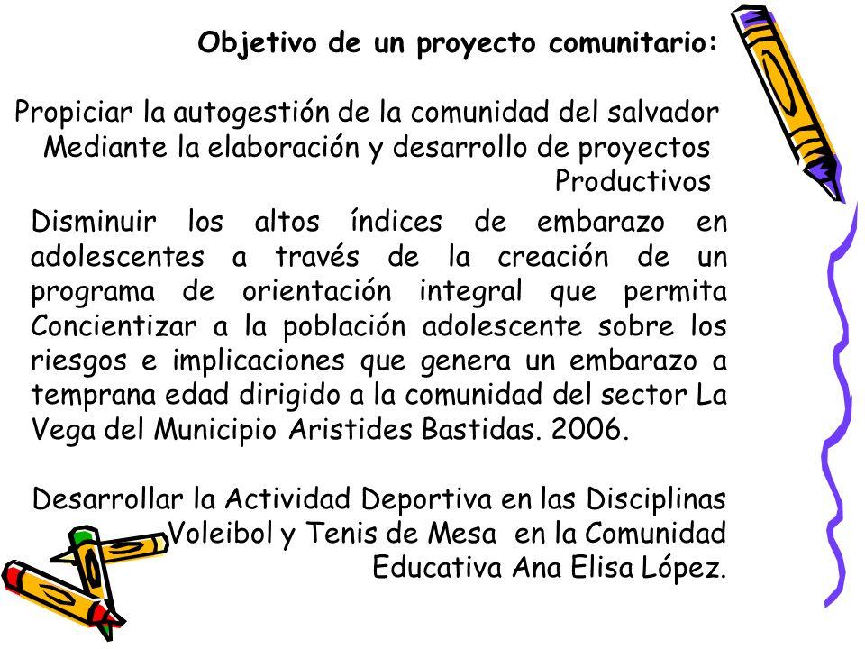 Objetivo de un proyecto comunitario: Propiciar la autogestión de la comunidad del salvador Mediante la elaboración y desarrollo de proyectos Productiv