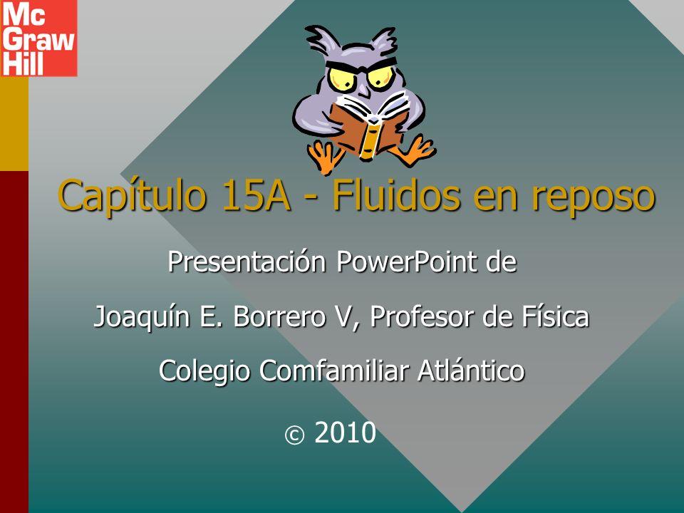 Capítulo 15A - Fluidos en reposo Presentación PowerPoint de Joaquín E.