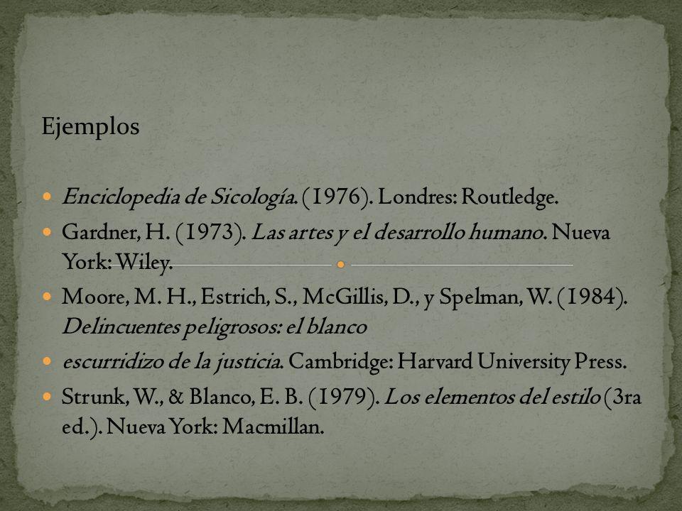 Ejemplos Enciclopedia de Sicología. (1976). Londres: Routledge. Gardner, H. (1973). Las artes y el desarrollo humano. Nueva York: Wiley. Moore, M. H.,