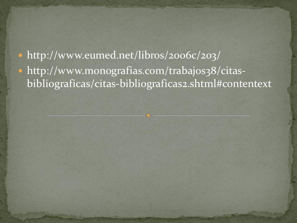http://www.eumed.net/libros/2006c/203/ http://www.monografias.com/trabajos38/citas- bibliograficas/citas-bibliograficas2.shtml#contentext