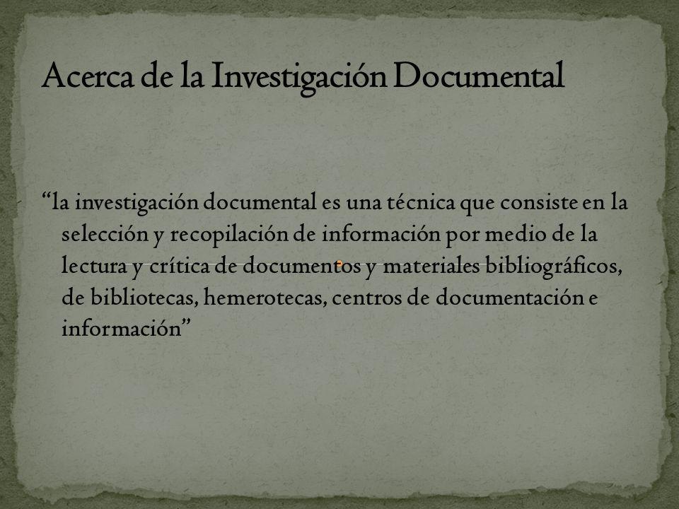 la investigación documental es una técnica que consiste en la selección y recopilación de información por medio de la lectura y crítica de documentos