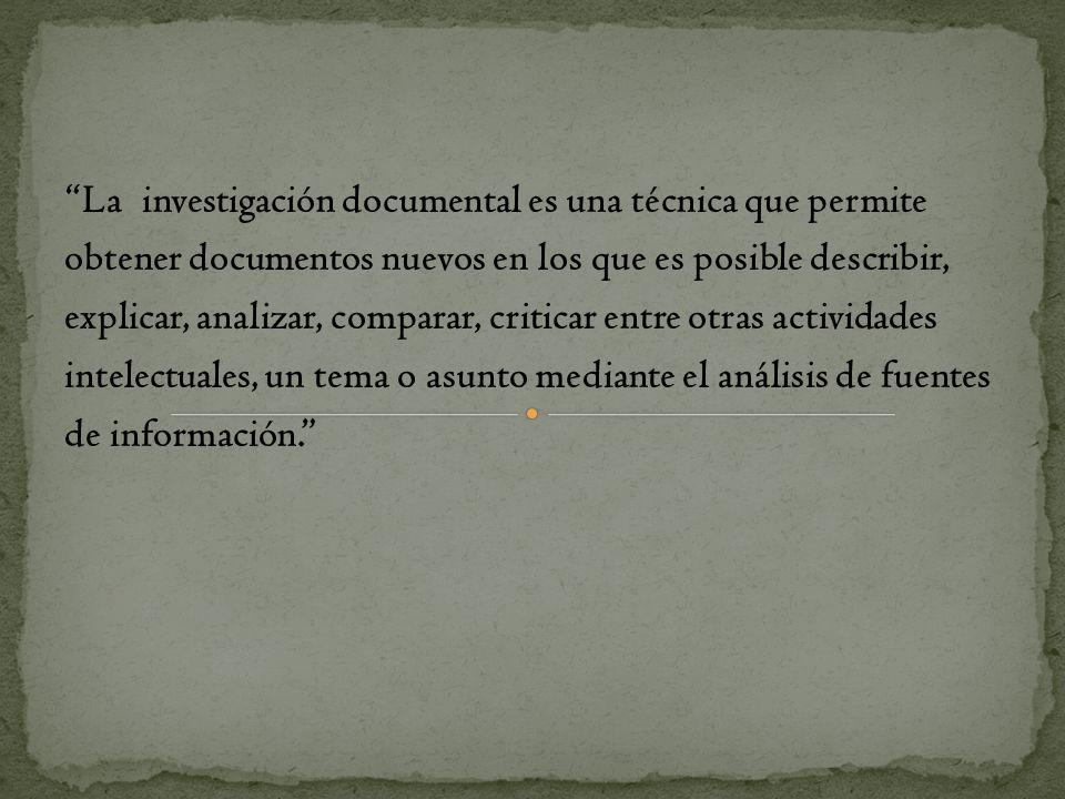 La investigación documental es una técnica que permite obtener documentos nuevos en los que es posible describir, explicar, analizar, comparar, critic