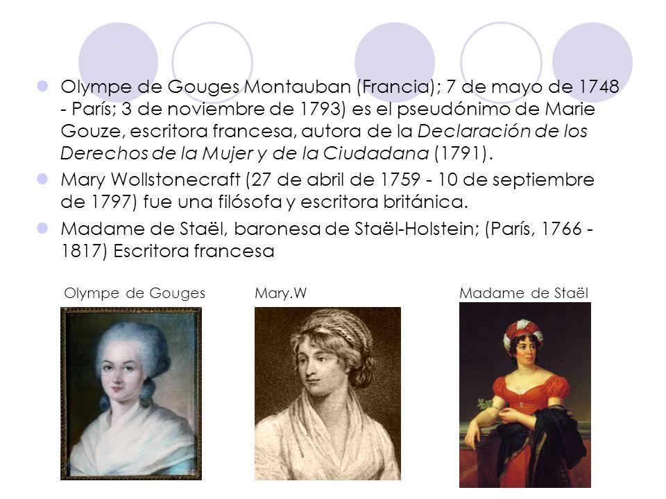Olympe de Gouges Montauban (Francia); 7 de mayo de 1748 - París; 3 de noviembre de 1793) es el pseudónimo de Marie Gouze, escritora francesa, autora d