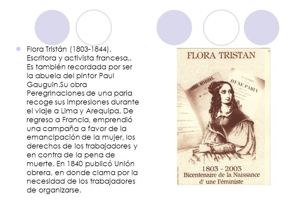 Flora Tristán (1803-1844). Escritora y activista francesa,. Es también recordada por ser la abuela del pintor Paul Gauguin.Su obra Peregrinaciones de
