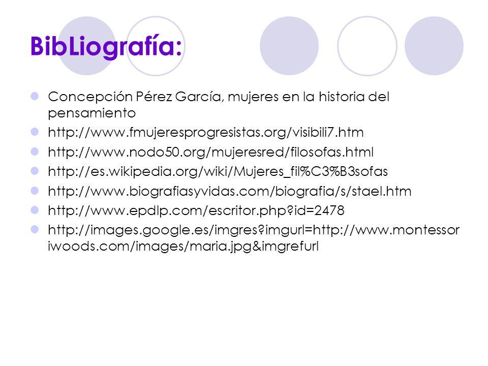 BibLiografía: Concepción Pérez García, mujeres en la historia del pensamiento http://www.fmujeresprogresistas.org/visibili7.htm http://www.nodo50.org/