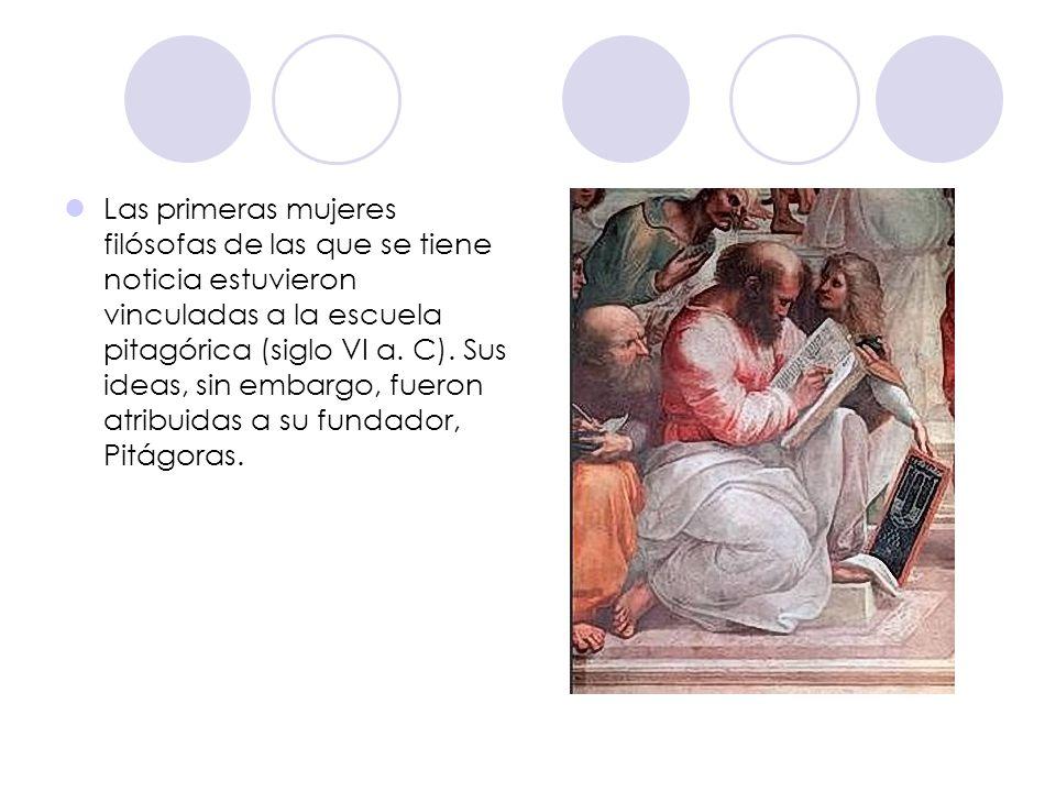 Las primeras mujeres filósofas de las que se tiene noticia estuvieron vinculadas a la escuela pitagórica (siglo VI a. C). Sus ideas, sin embargo, fuer