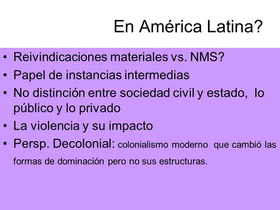 En América Latina? Reivindicaciones materiales vs. NMS? Papel de instancias intermedias No distinción entre sociedad civil y estado, lo público y lo p
