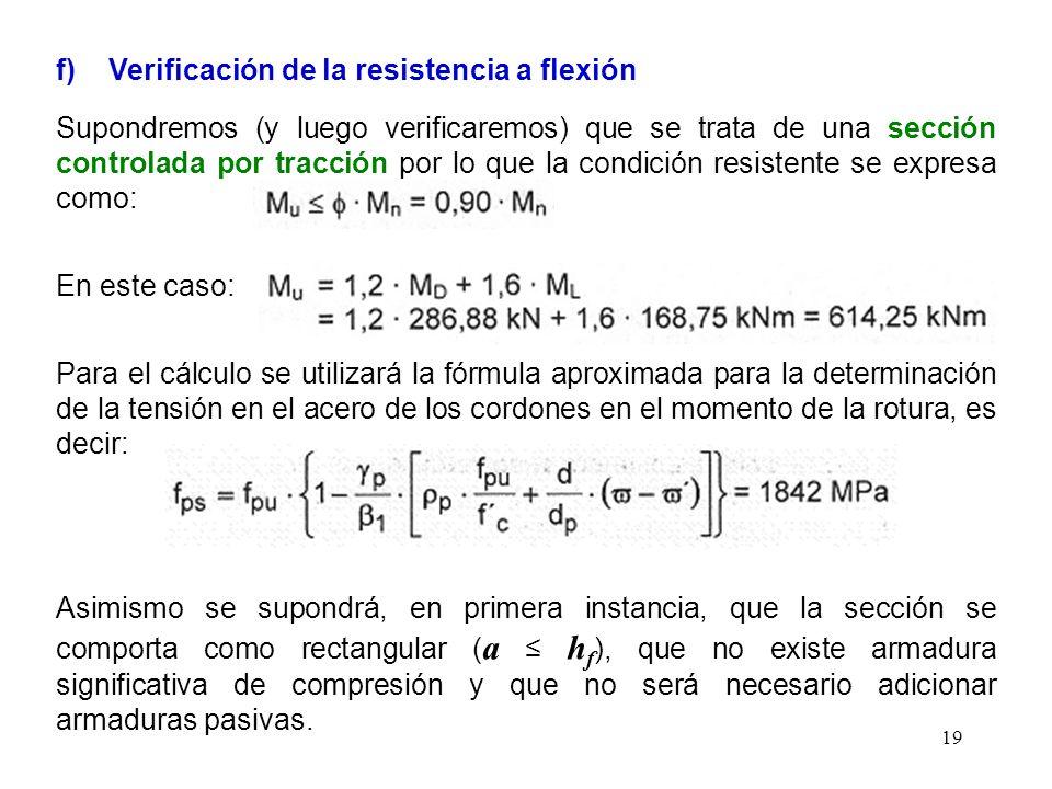 19 f)Verificación de la resistencia a flexión Supondremos (y luego verificaremos) que se trata de una sección controlada por tracción por lo que la co
