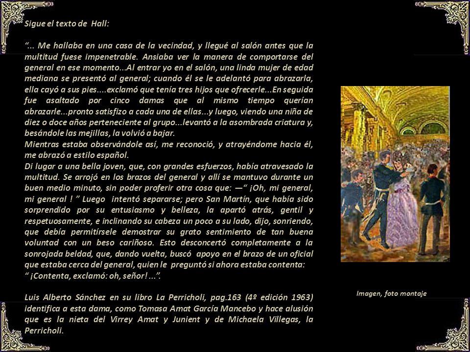 Sigue el texto de Hall:...En vez de ir directamente a palacio, San Martín fue a casa del marqués de Montemira, que se hallaba en su camino y, conocién